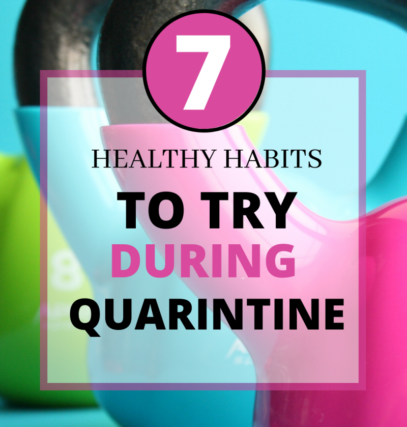 7 Healthy Habits to Try During Quarantine